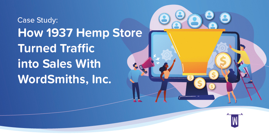 How 1937 Hemp Store Turned Traffic into Sales With WordSmiths, Inc.