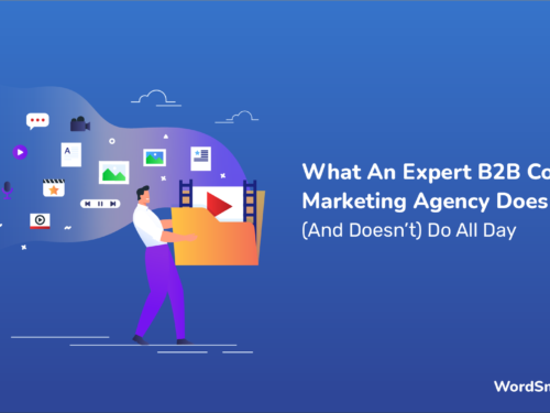What An Expert B2B Content Marketing Agency Does (And Doesn't) Do All Day